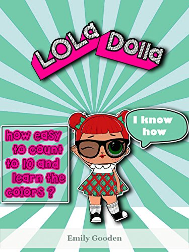 How Do LOLa Dolla easy Count To Ten?: Learn the colors, numbers and flowers with LOLa! (I Can Read It All by Myself) (+ Gift) Counting, Children's Book, ... Dolla Adventures Book 1) (English Edition)