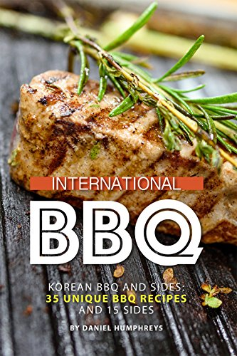 International BBQ: Korean BBQ and Sides: 35 Unique BBQ Recipes and 15 Sides