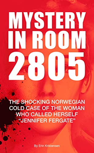 Mystery in Room 2805: The Shocking Norwegian Cold Case of the Woman Who Called Herself 'Jennifer Fergate' (English Edition)