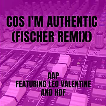 Cos I'm Authentic  (Fischer Remix)