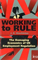 Working to Rule: The Damaging Economics of UK Employment Regulation (Hobart Paperbacks)