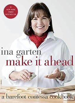 Make It Ahead: A Barefoot Contessa Cookbook by [Ina Garten]