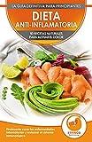 Dieta Anti-inflamatoria: 50 Recetas Naturales Para Aliviar El Dolor,...