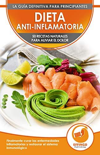 Dieta Anti-inflamatoria: 50 Recetas Naturales Para Aliviar El Dolor, Curar La Enfermedad Inflamatori