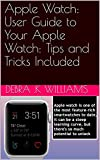 Apple Watch: User Guide to Your Apple Watch:...