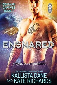 Ensnared: A Dark Sci-Fi Romance (Centauri Captives Book 7) by [Kallista Dane, Kate Richards]