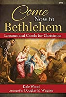 Come Now to Bethlehem: Lessons and Carols for Christmas