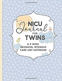 NICU Journal For Twins, A Nine Week Neonatal Intensive Care Unit Notebook: Our NICU Journey | Journal for Moms | The Preemie Parent's Companion | ... in the NICU | Celebrate the Special Moments