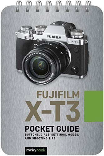 Fujifilm X-T3: Pocket Guide: Buttons, Dials, Settings, Modes, and Shooting Tips (The Pocket Guide Series for Photographers)