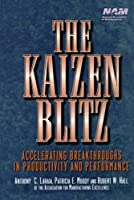The Kaizen Blitz: Accelerating Breakthroughs in Productivity and Performance (National Association of Manufacturers Series)