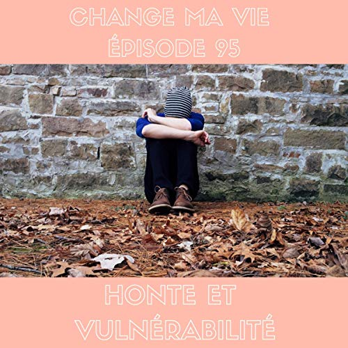 Honte et vulnérabilité     Change ma vie 95              By:                                                                                                                                 Clotilde Dusoulier                               Narrated by:                                                                                                                                 Clotilde Dusoulier                      Length: 24 mins     Not rated yet     Overall 0.0