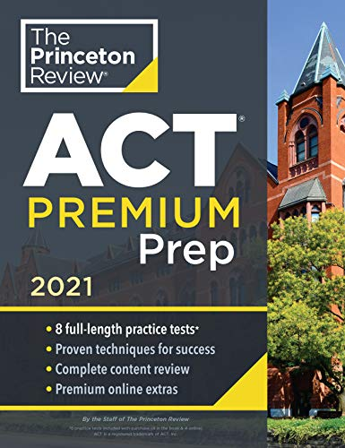 Princeton Review ACT Premium Prep, 2021: 8 Practice Tests + Content Review + Strategies (College Test Preparation)