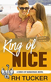 King of Nice: A YA Rock Star Romance (Kings of Karmichael Book 2) by [RH Tucker]