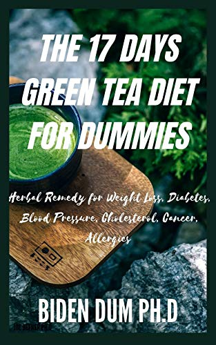 THE 17 DAYS GREEN TEA DIET FOR DUMMIES: Herbal Remedy for Weight Loss, Diabetes, Blood Pressure, Cholesterol, Cancer, Allergies (English Edition)
