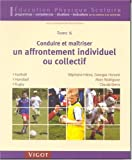 Conduire et maîtriser un affrontement individuel ou collectif - Tome 6: Football, Handball, Rugby