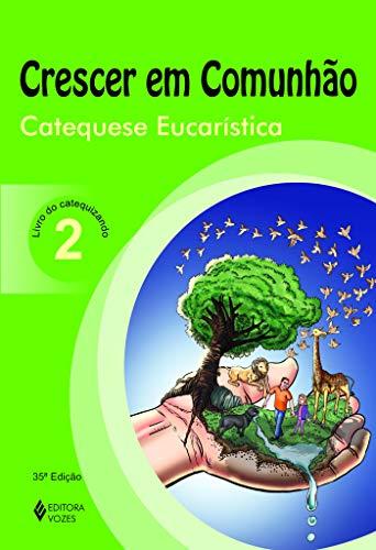 Crescer em Comunhão Catequese Eucarística vol. 2 catequizando: catequese eucarística - Livro do catequizando: Volume 2