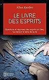 Le livre des esprits: Contenant les principes de la doctrine spirite sur l'immortalité de l'âme, la nature des esprits et leurs rapports avec les hommes, les lois morales,