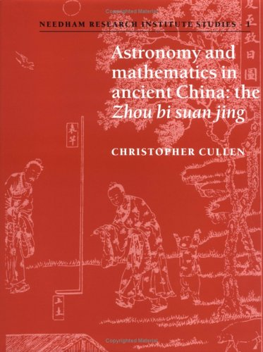 Astronomy and Mathematics in Ancient China: The 'Zhou Bi Suan Jing' (Needham Research Institute Studies, Series Number 1)