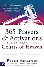 365 Prayers and Activations for Entering the Courts of Heaven: Daily Revelation for Supernatural Breakthrough