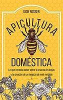Apicultura doméstica: Lo que necesita saber sobre la crianza de abejas y la creación de un negocio de miel rentable