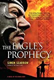The Eagle's Prophecy: A Novel of the Roman Army (Eagle Series Book 6)