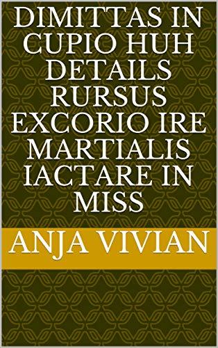 dimittas in cupio huh details rursus excorio ire martialis iactare in miss (Italian...
