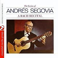 A Bach Recital (Digitally Remastered) by Andres Segovia (2011-10-24)