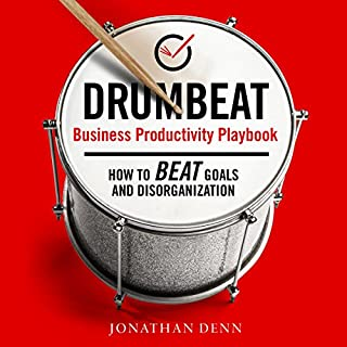 Drumbeat Business Productivity Playbook: How to Beat Goals and Disorganization                   By:                                                                                                                                 Jonathan Denn                               Narrated by:                                                                                                                                 Phil Allen                      Length: 5 hrs and 12 mins     1 rating     Overall 4.0
