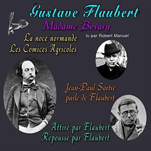 Couverture de Madame Bovary / Jean-Paul Sartre parle de Flaubert / Attiré par Flaubert, repoussé par Flaubert