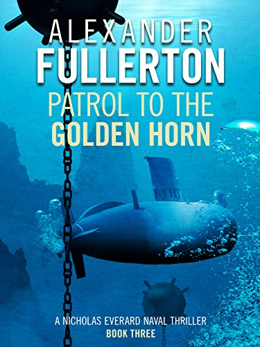 Patrol to the Golden Horn (Nicholas Everard Naval Thrillers Book 3) (English Edition)