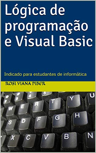 Lógica de programação e Visual Basic: Indicado para estudantes de informática