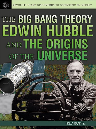 The Big Bang Theory: Edwin Hubble and the Origins of the Universe (Revolutionary Discoveries of Scientific Pioneers)