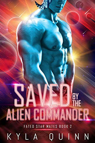 Saved by the Alien Commander: A SciFi Alien Romance (Fated Star Mates Book 4)