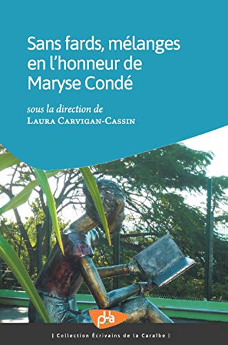 Sans fards, mélanges en l'honneur de Maryse Condé (Ecrivains de la Caraïbe) (French Edition)