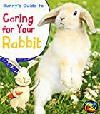 Bunny s Guide to Caring for Your Rabbit (Pets  Guides)