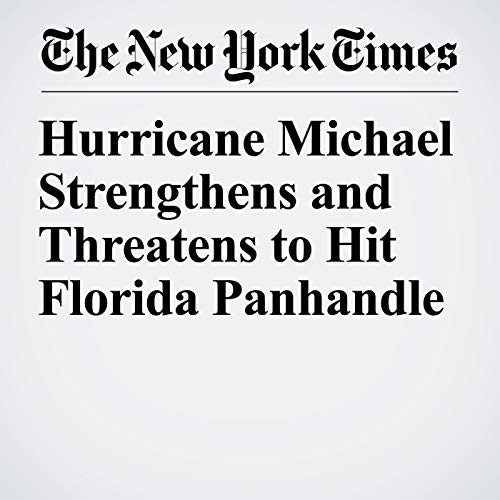 Hurricane Michael Strengthens and Threatens to Hit Florida Panhandle audiobook cover art