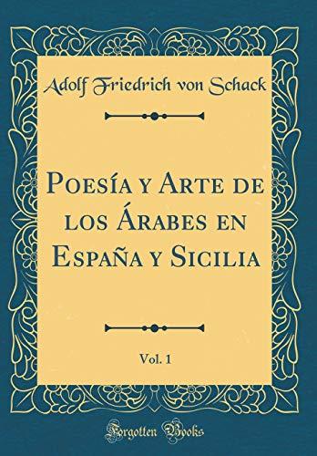 Poesía y Arte de los Árabes en España y Sicilia, Vol. 1 (Classic Reprint)