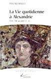 La vie quotidienne à Alexandrie - 331- 30 avant J.-C.