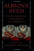 Albion's Seed: Four British Folkways in America (America: a cultural history, Volume I)