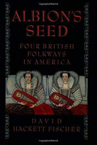 Albion's Seed: Four British Folkways in America (America: a cultural history (Volume I))