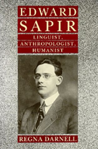 Edward Sapir: Linguist, Anthropologist, Humanist