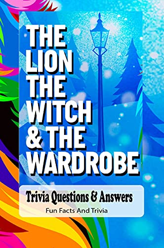 The Witch And The Wardrobe Lion Trivia Questions & Answers: Fun Facts And Trivia: The Witch And The Wardrobe Lion Quizzes (English Edition)