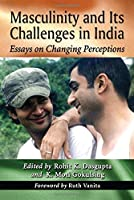 Masculinity and Its Challenges in India: Essays on Changing Perceptions