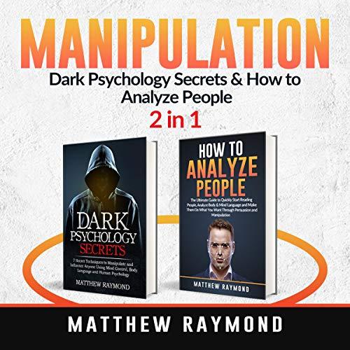 Manipulation: Dark Psychology Secrets & How to Analyze People: 2 in 1 Audiobook By Matthew Raymond cover art