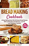 Bread Making Cookbook: A Bread Baking Book With 30 Simple Bread Recipes With An Abundance Of Delicious, Low Fat, Low Cholesterol Varieties - Whole Grain Breads Included! (English Edition)