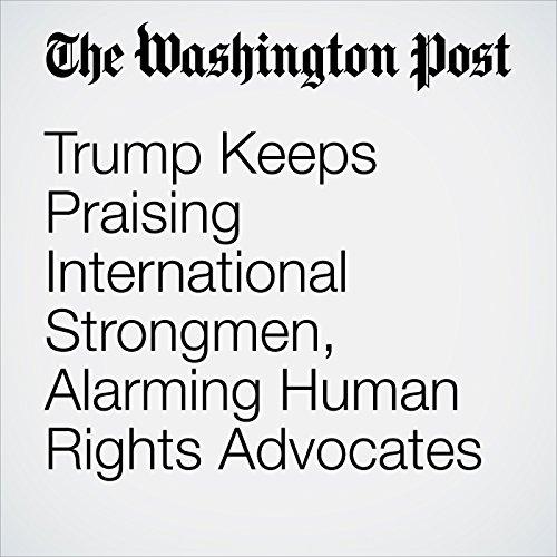 Trump Keeps Praising International Strongmen, Alarming Human Rights Advocates copertina