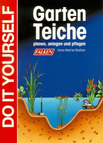 Gartenteiche planen, anlegen und pflegen. Do it yourself.