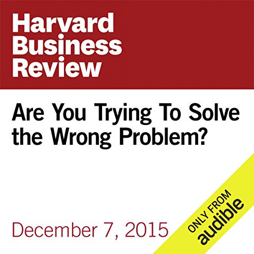 Are You Trying To Solve the Wrong Problem? audiobook cover art