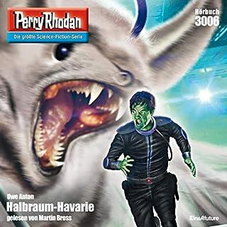 Halbraum-Havarie     Perry Rhodan 3006              Autor:                                                                                                                                 Uwe Anton                               Sprecher:                                                                                                                                 Martin Bross                      Spieldauer: 3 Std. und 34 Min.     13 Bewertungen     Gesamt 4,5