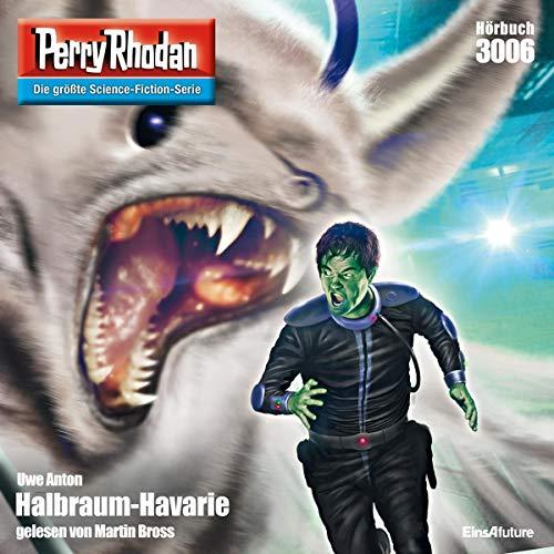 Halbraum-Havarie     Perry Rhodan 3006              Autor:                                                                                                                                 Uwe Anton                               Sprecher:                                                                                                                                 Martin Bross                      Spieldauer: 3 Std. und 34 Min.     15 Bewertungen     Gesamt 4,3